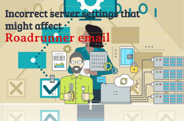 incorrect-server-setting-that-might-affect-roadrunner-email What to Do If Roadrunner Email is Not Working Properly