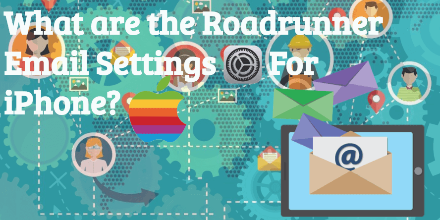 What are the Roadrunner Email Settings For iPhone?