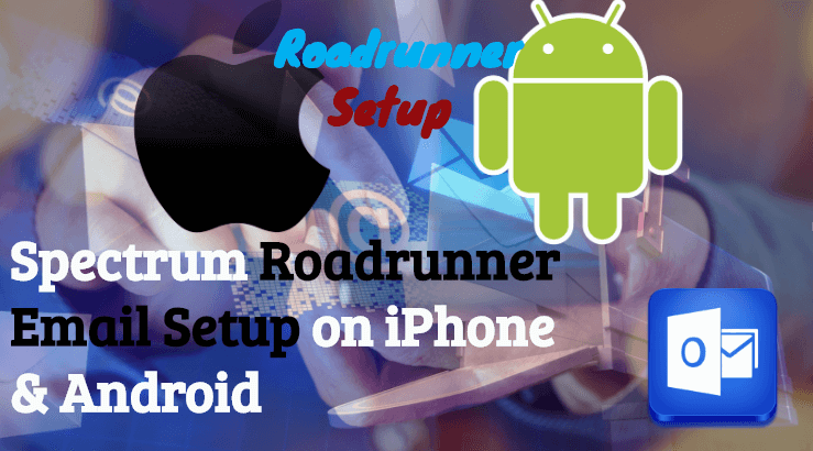 Spectrum Roadrunner Email Setup on iPhone & Android