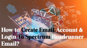 How to Create Email Account & Login To Spectrum Roadrunner Email?