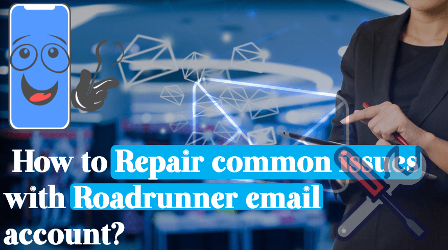 How to Repair Common Problems with Roadrunner Email Account?