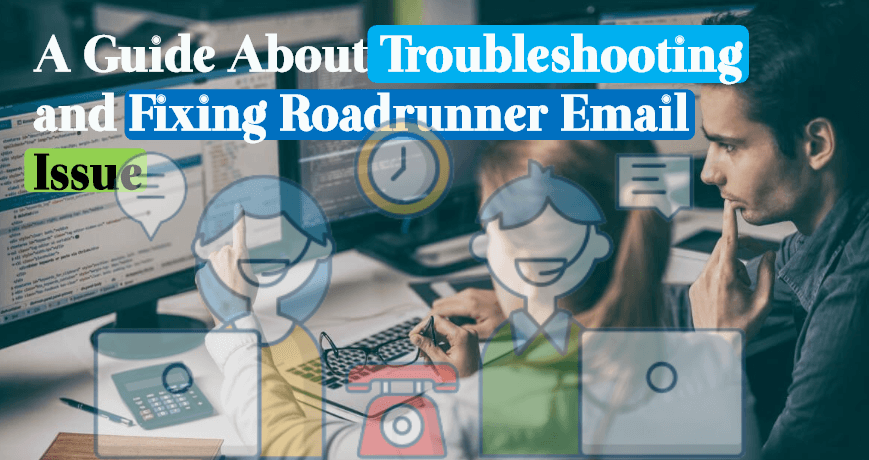 A Guide About Troubleshooting and Fixing Roadrunner Email Issue